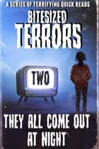 Bitesized Terrors 2: They All Come Out At Night - Bitesized Terrors, #2 ebook by Michael Bray