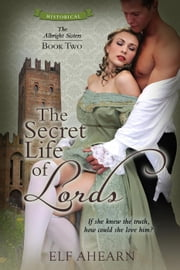 The Secret Life of Lords - The Albright Sisters, #2 ebook by Elf Ahearn