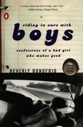 Riding in Cars with Boys - Confessions of a Bad Girl Who Makes Good ebook by Beverly Donofrio