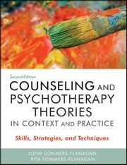 Counseling and Psychotherapy Theories in Context and Practice - Skills, Strategies, and Techniques ebook by John Sommers-Flanagan,Rita Sommers-Flanagan