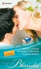 Un mariage à Willowmere - Le goût du bonheur ebook by Abigail Gordon