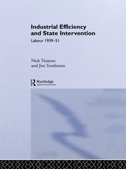 Industrial Efficiency and State Intervention - Labour 1939-1951 ebook by Dr Nick Tiratsoo,Nick Tiratsoo,Jim Tomlinson
