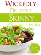 Wickedly Delicious Skinny Salads ebook by Alexa Corr