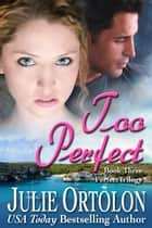 Too Perfect ebook by Julie Ortolon