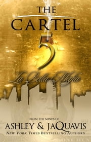 The Cartel 5 - La Bella Mafia ebook by Ashley,JaQuavis