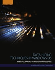 Data Hiding Techniques in Windows OS - A Practical Approach to Investigation and Defense ebook by Nihad Ahmad Hassan,Rami Hijazi