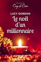 Le Noël d'un milliardaire ebook by Lucy Gordon