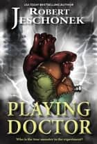 Playing Doctor - A Scifi Story ebook by Robert Jeschonek