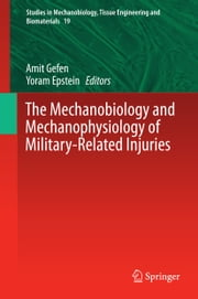 The Mechanobiology and Mechanophysiology of Military-Related Injuries ebook by Amit Gefen,Yoram Epstein
