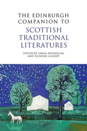 The Edinburgh Companion to Scottish Traditional Literatures ebook by Sarah Dunnigan,Suzanne Gilbert