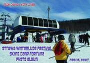Ottawa Winterlude Festival - Skiing Camp Fortune Photo Album - Feb 16, 2007 (English eBook C2) ebook by Vinette, Arnold D