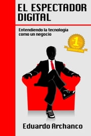 El Espectador Digital ebook by Eduardo Archanco