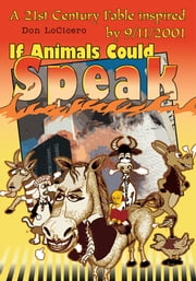 If Animals Could Speak - A 21st Century Fable inspired by 9/11/2001 ebook by Don LoCicero