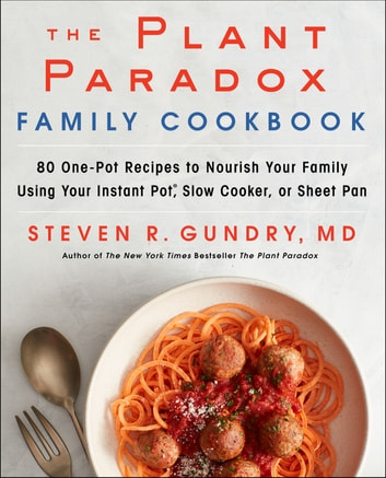The Plant Paradox Family Cookbook - 80 One-Pot Recipes to Nourish Your Family Using Your Instant Pot, Slow Cooker, or Sheet Pan ebook by Dr. Steven R Gundry, MD