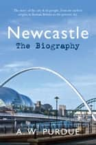 Newcastle The Biography ebook by Bill Purdue