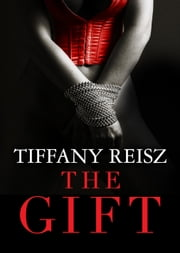 The Gift ebook by Tiffany Reisz