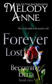 Forever Lost - Becoming Elena - Book Two ebook by Melody Anne