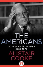The Americans - Letters from America 1969–1979 ebook by Alistair Cooke
