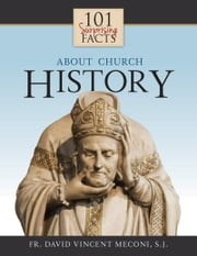 101 Surprising Facts About Church History ebook by David Meconi