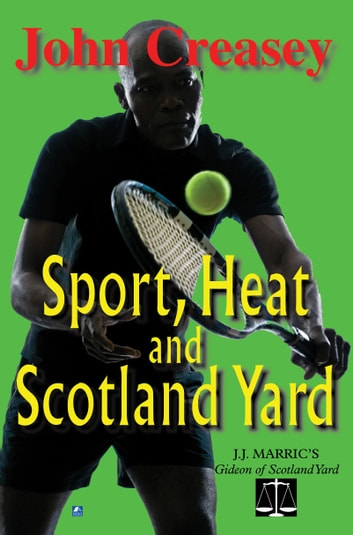 Sport, Heat, & Scotland Yard: (Writing as JJ Marric) ebook by John Creasey