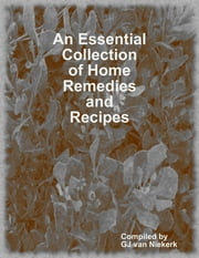 An Essential Collection of Home Remedies and Recipes ebook by GJ van Niekerk