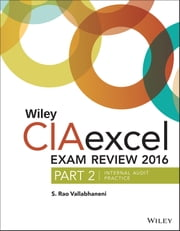 Wiley CIAexcel Exam Review 2016 - Part 2, Internal Audit Practice ebook by S. Rao Vallabhaneni