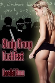 Study Group Fuckfest ebook by Lorelei Knox