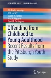 Offending from Childhood to Young Adulthood - Recent Results from the Pittsburgh Youth Study ebook by Wesley G. Jennings,Rolf Loeber,Dustin A. Pardini,Alex R. Piquero,David P. Farrington