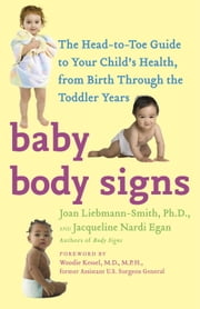 Baby Body Signs - The Head-to-Toe Guide to Your Child's Health, from Birth Through the Toddler Years ebook by Joan Liebmann-Smith,Jacqueline Egan