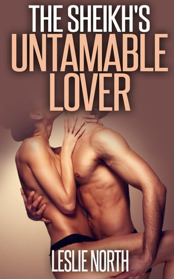 The Sheikh's Untameable Lover - The Tazeem Twins Series, #4 ebook by Leslie North