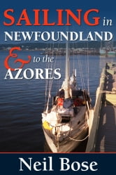 Sailing In Newfoundland and to the Azores ebook by Neil Bose