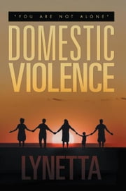 "Domestic Violence - ""You Are Not Alone"" ebook by Lynetta"