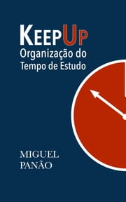 KeepUp: Organização do Tempo de Estudo ebook by Miguel Panao