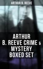 Arthur B. Reeve Crime & Mystery Boxed Set - Detective Craig Kennedy Novels, The Silent Bullet, The Poisoned Pen, The War Terror… ebook by Arthur B. Reeve
