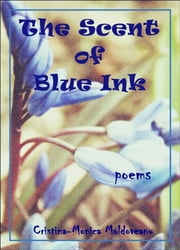 The Scent of Blue Ink ebook by Cristina-Monica Moldoveanu