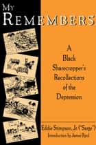 My Remembers - A Black Sharecropper's Recollections of the Depression ebook by Eddie Stimpson