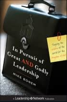 In Pursuit of Great AND Godly Leadership ebook by Mike Bonem