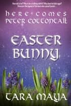 Easter Bunny - Here Comes Peter Cottontail ebook by Tara Maya