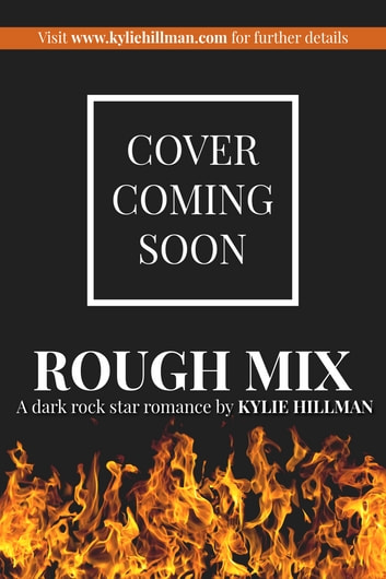 Rough Mix - a dark rock star romance ebook by Kylie Hillman