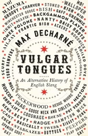 Vulgar Tongues: A History of English Slang ebook by Max Décharné