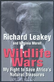 Wildlife Wars - My Fight to Save Africa's Natural Treasures ebook by Richard Leakey,Virginia Morell