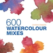 600 Watercolour Mixes ebook by  Sharon Finmark