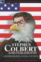 Stephen Colbert and Philosophy ebook by Aaron Allen Schiller