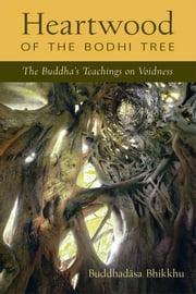Heartwood of the Bodhi Tree - The Buddha's Teaching on Voidness ebook by Ajahn Buddhadasa Bhikkhu,Santikaro,Dhammavicayo