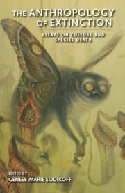 The Anthropology of Extinction - Essays on Culture and Species Death ebook by