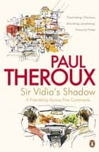 Sir Vidia's Shadow - A Friendship Across Five Continents ebook by Paul Theroux