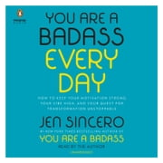 You Are a Badass Every Day - How to Keep Your Motivation Strong, Your Vibe High, and Your Quest for Transformation Unstoppable audiobook by Jen Sincero