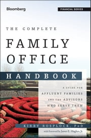 The Complete Family Office Handbook - A Guide for Affluent Families and the Advisors Who Serve Them ebook by Kirby Rosplock