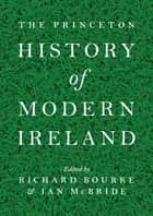 The Princeton History of Modern Ireland ebook by Richard Bourke, Ian McBride
