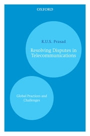 Resolving Disputes in Telecommunications - Global Practices and Challenges ebook by R.U.S Prasad